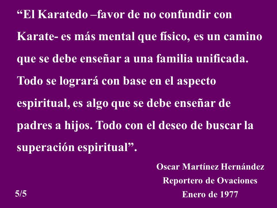 El Karatedo –favor de no confundir con Karate- es más mental que físico, es un camino que se debe enseñar a una familia unificada. Todo se logrará con