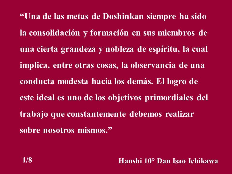 Una de las metas de Doshinkan siempre ha sido la consolidación y formación en sus miembros de una cierta grandeza y nobleza de espíritu, la cual impli