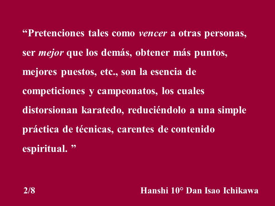 El Karatedo no es un juego ni es deporte, es para hacer más humanas a las personas y para que haya comprensión, la cual deberá continuar generación tras generación en una forma humana.
