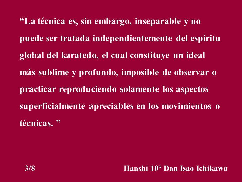 La técnica es, sin embargo, inseparable y no puede ser tratada independientemente del espíritu global del karatedo, el cual constituye un ideal más su