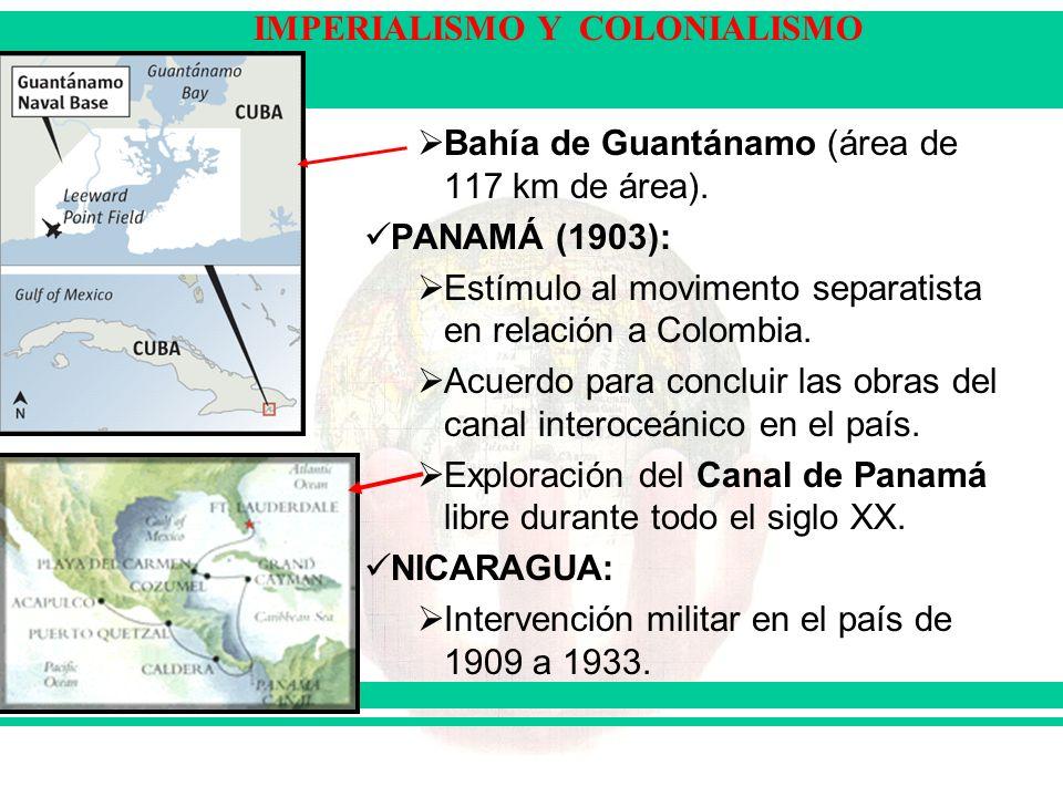 IMPERIALISMO Y COLONIALISMO Bahía de Guantánamo (área de 117 km de área). PANAMÁ (1903): Estímulo al movimento separatista en relación a Colombia. Acu