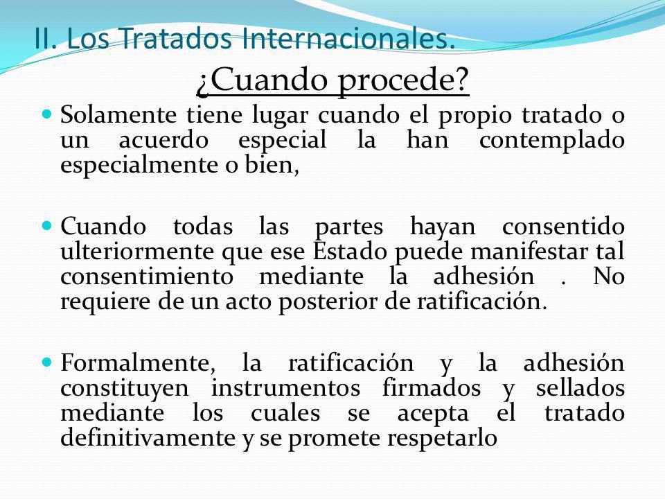 II. Los Tratados Internacionales. ¿Cuando procede? Solamente tiene lugar cuando el propio tratado o un acuerdo especial la han contemplado especialmen