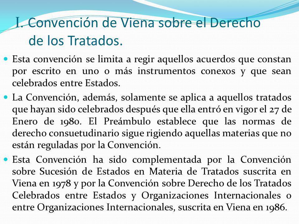 I. Convención de Viena sobre el Derecho de los Tratados. Esta convención se limita a regir aquellos acuerdos que constan por escrito en uno o más inst