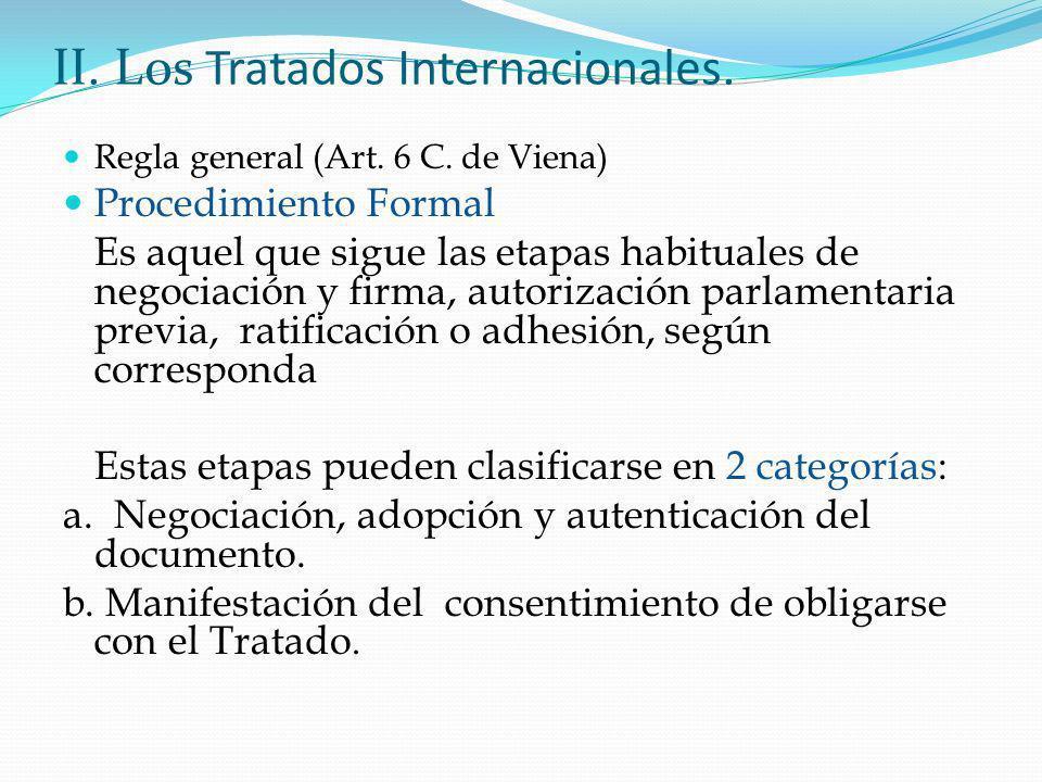 II. Los Tratados Internacionales. Regla general (Art. 6 C. de Viena) Procedimiento Formal Es aquel que sigue las etapas habituales de negociación y fi