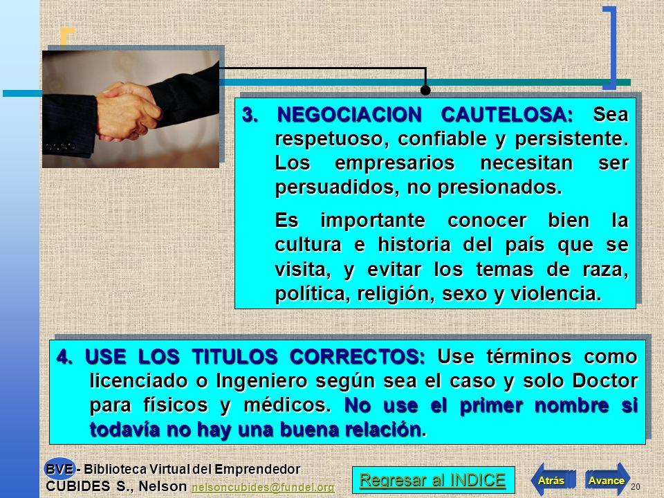 19 1.PERSEVERANCIA: Debemos insistir y no tomar un no como respuesta definitiva. 2.PACIENCIA: Principalmente con el empresario latinoamericano porque