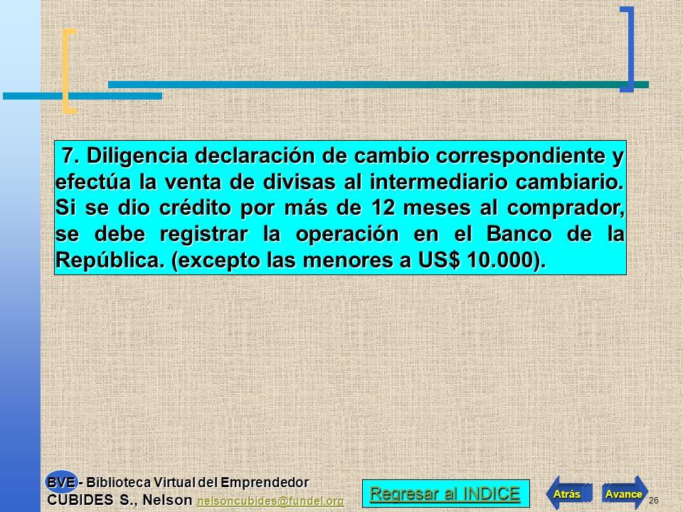 25 6. El exportador recibe el pago de la mercancía a través de su intermediario financiero. 5. Presentar documento de exportación en la DIAN y adjunta