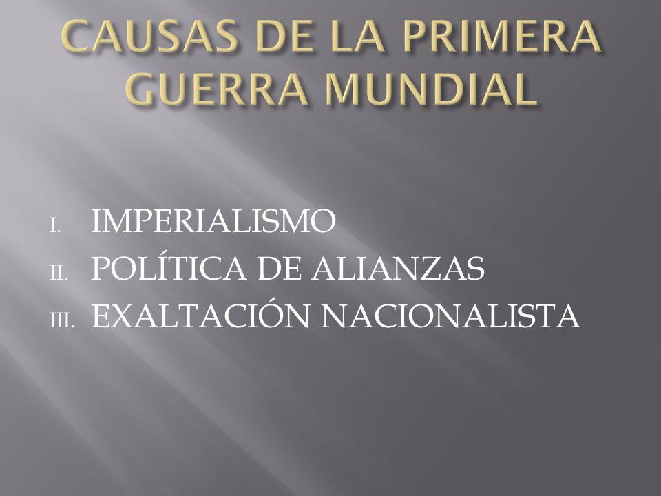 I. IMPERIALISMO II. POLÍTICA DE ALIANZAS III. EXALTACIÓN NACIONALISTA