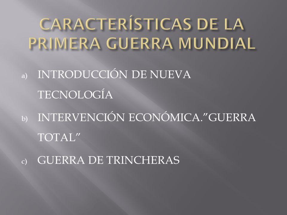 a) INTRODUCCIÓN DE NUEVA TECNOLOGÍA b) INTERVENCIÓN ECONÓMICA.GUERRA TOTAL c) GUERRA DE TRINCHERAS