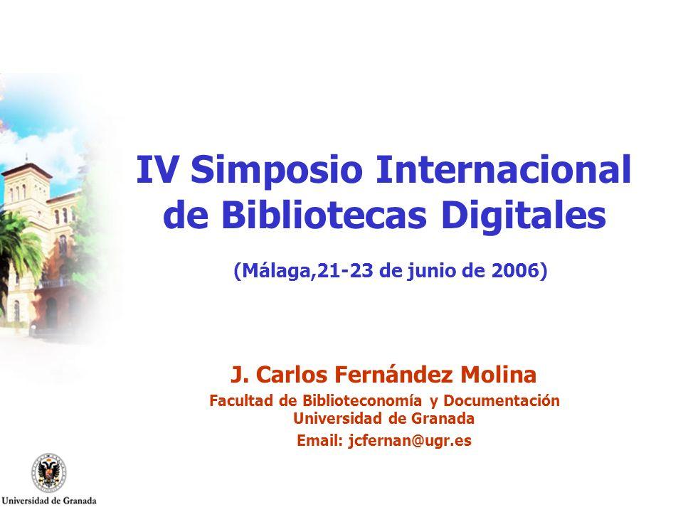 IV Simposio Internacional de Bibliotecas Digitales (Málaga,21-23 de junio de 2006) J. Carlos Fernández Molina Facultad de Biblioteconomía y Documentac