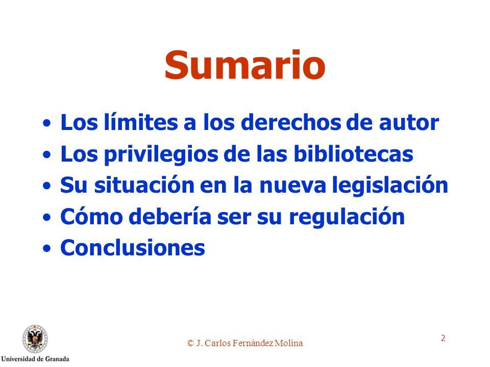 © J. Carlos Fernández Molina 2 Sumario Los límites a los derechos de autor Los privilegios de las bibliotecas Su situación en la nueva legislación Cóm
