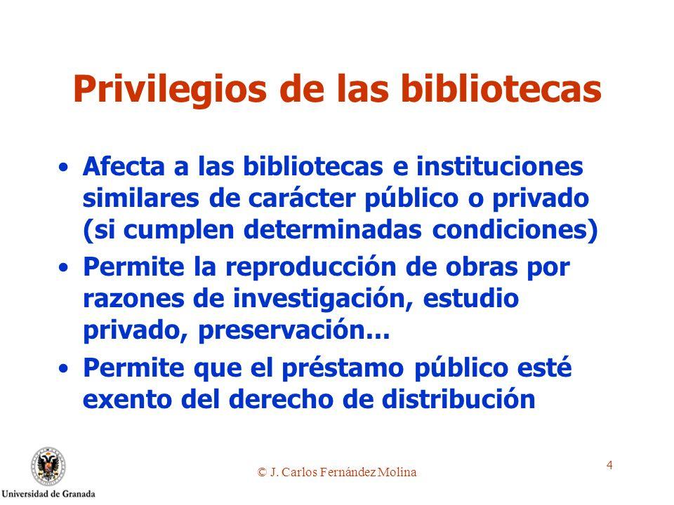 © J. Carlos Fernández Molina 4 Privilegios de las bibliotecas Afecta a las bibliotecas e instituciones similares de carácter público o privado (si cum