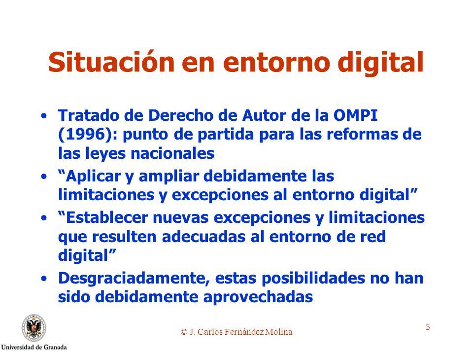 © J. Carlos Fernández Molina 5 Situación en entorno digital Tratado de Derecho de Autor de la OMPI (1996): punto de partida para las reformas de las l