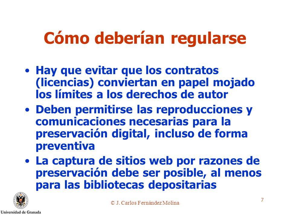 © J. Carlos Fernández Molina 7 Cómo deberían regularse Hay que evitar que los contratos (licencias) conviertan en papel mojado los límites a los derec