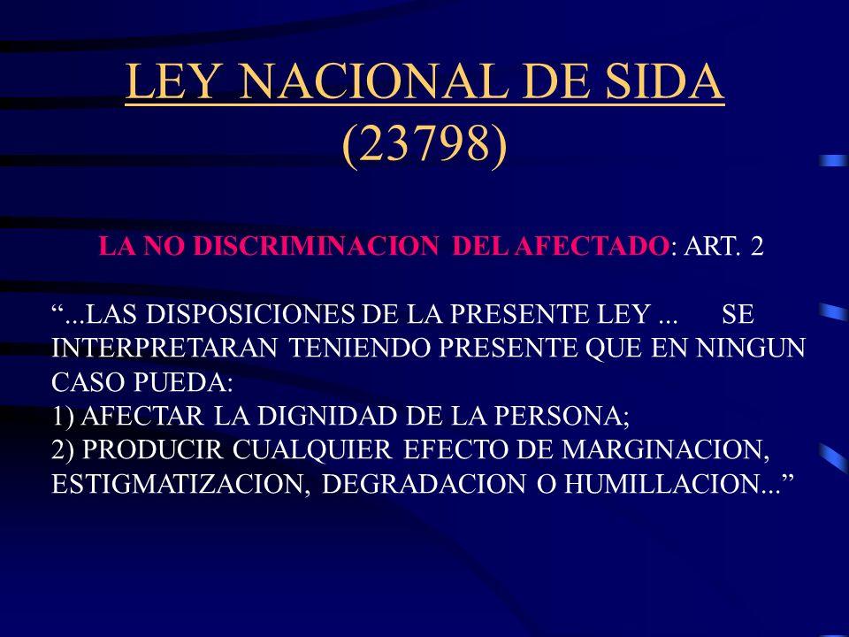 LEY NACIONAL DE SIDA (23798) Asegura los siguientes principios AUTONOMÍA DE LA VOLUNTAD: MEDIANTE LA INCORPORACIÓN DEL CONSENTIMIENTO INFORMADO (ART.6