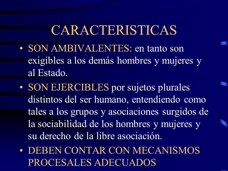 CARACTERISTICAS SON DERECHOS SUBJETIVOS: en el sentido de que son derechos del ser humano. SON UNIVERSALES: en tanto pertenecen a todos/as en su conju
