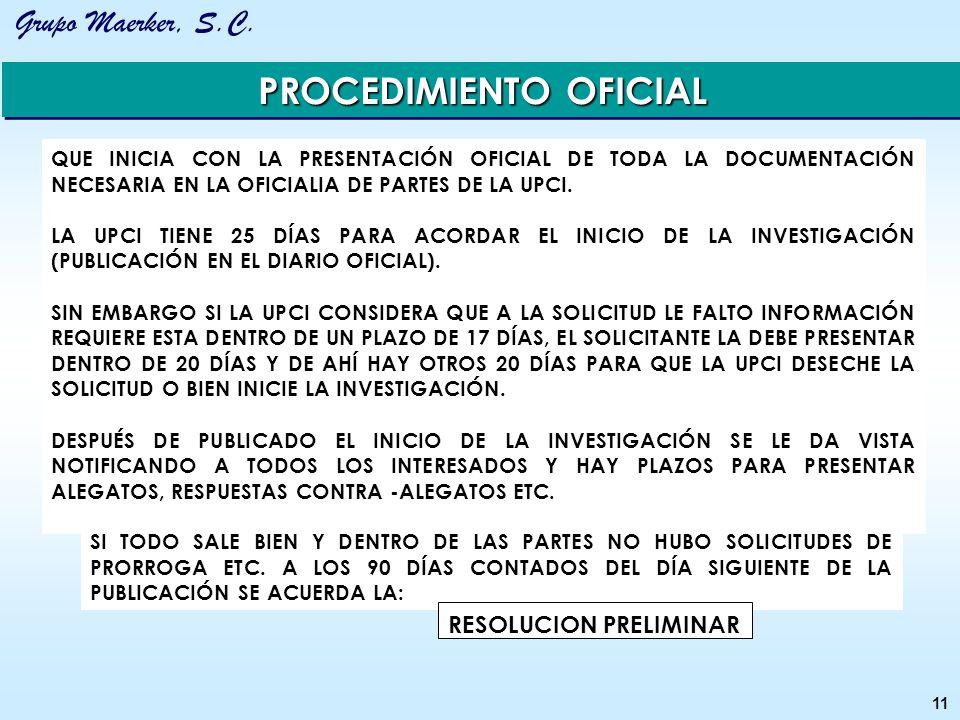 Grupo Maerker, S.C. 11 PROCEDIMIENTO OFICIAL QUE INICIA CON LA PRESENTACIÓN OFICIAL DE TODA LA DOCUMENTACIÓN NECESARIA EN LA OFICIALIA DE PARTES DE LA