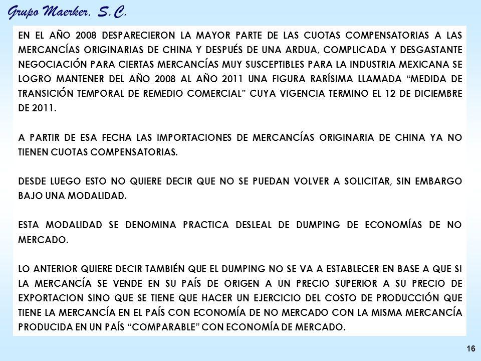 Grupo Maerker, S.C. 16 EN EL AÑO 2008 DESPARECIERON LA MAYOR PARTE DE LAS CUOTAS COMPENSATORIAS A LAS MERCANCÍAS ORIGINARIAS DE CHINA Y DESPUÉS DE UNA