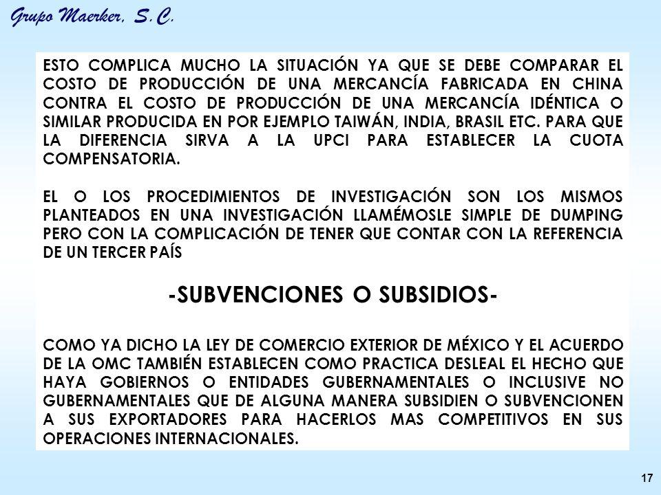 Grupo Maerker, S.C. 17 ESTO COMPLICA MUCHO LA SITUACIÓN YA QUE SE DEBE COMPARAR EL COSTO DE PRODUCCIÓN DE UNA MERCANCÍA FABRICADA EN CHINA CONTRA EL C