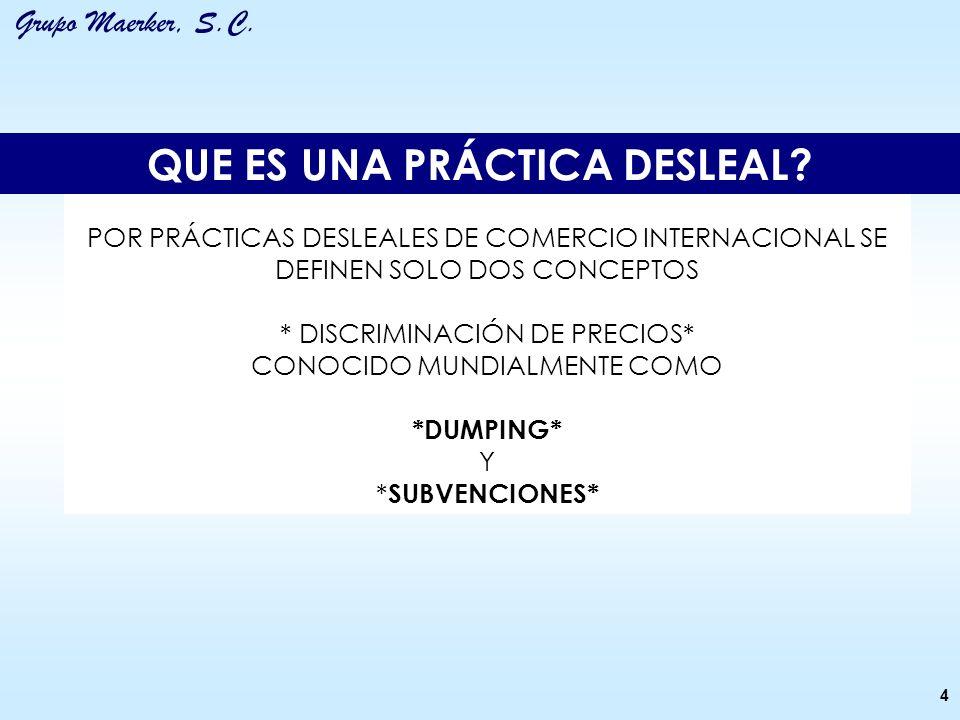 Grupo Maerker, S.C. POR PRÁCTICAS DESLEALES DE COMERCIO INTERNACIONAL SE DEFINEN SOLO DOS CONCEPTOS * DISCRIMINACIÓN DE PRECIOS* CONOCIDO MUNDIALMENTE