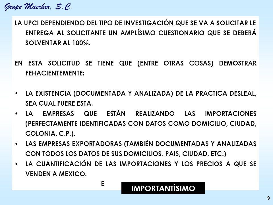 Grupo Maerker, S.C. 9 LA UPCI DEPENDIENDO DEL TIPO DE INVESTIGACIÓN QUE SE VA A SOLICITAR LE ENTREGA AL SOLICITANTE UN AMPLÍSIMO CUESTIONARIO QUE SE D