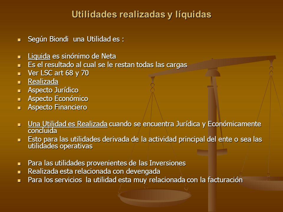 Utilidades realizadas y líquidas Según Biondi una Utilidad es : Según Biondi una Utilidad es : Liquida es sinónimo de Neta Liquida es sinónimo de Neta