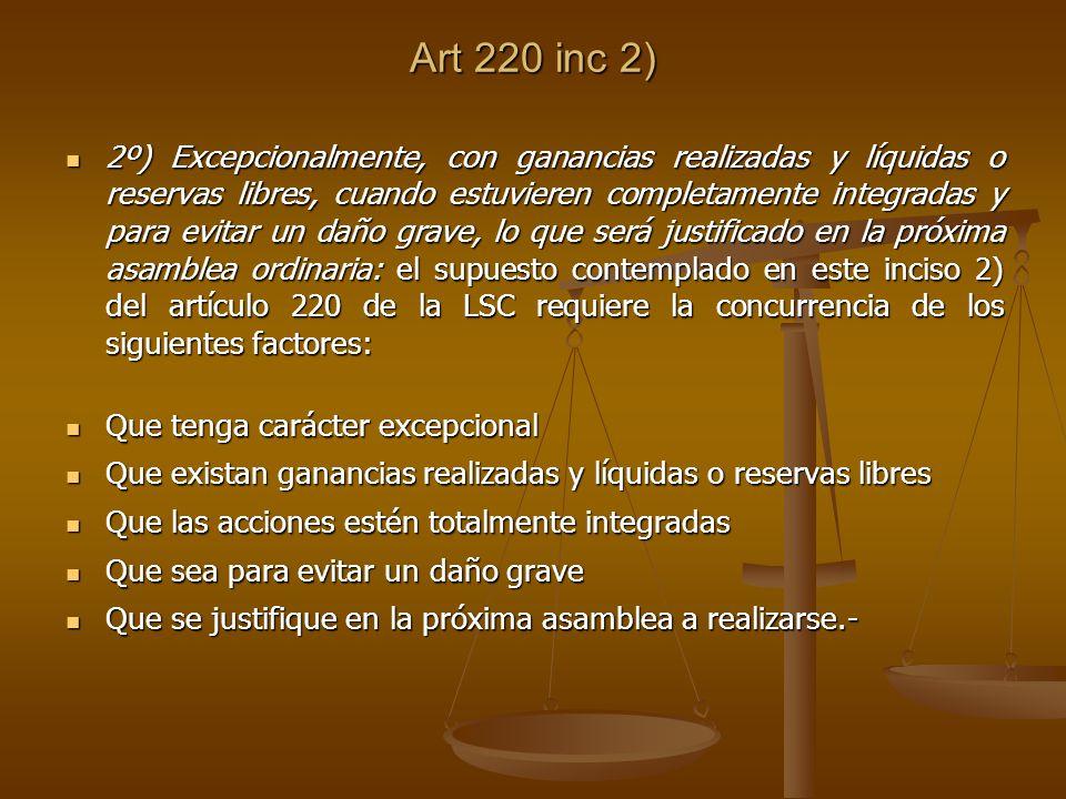 Art 220 inc 2) 2º) Excepcionalmente, con ganancias realizadas y líquidas o reservas libres, cuando estuvieren completamente integradas y para evitar u