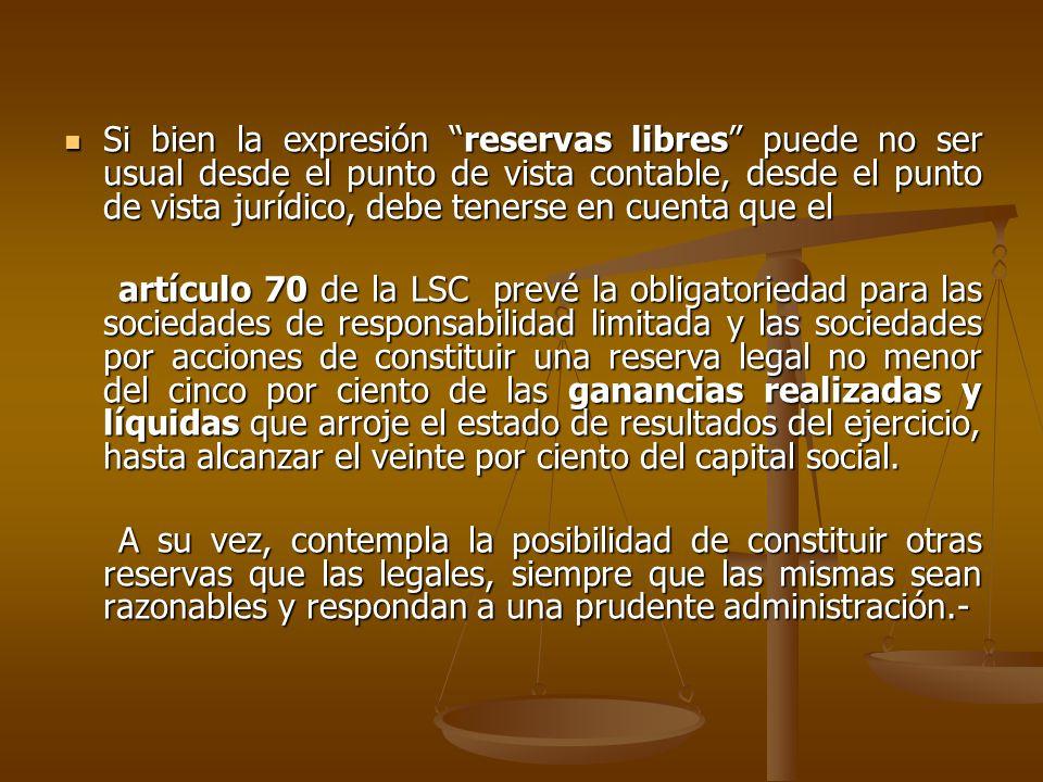 Si bien la expresión reservas libres puede no ser usual desde el punto de vista contable, desde el punto de vista jurídico, debe tenerse en cuenta que