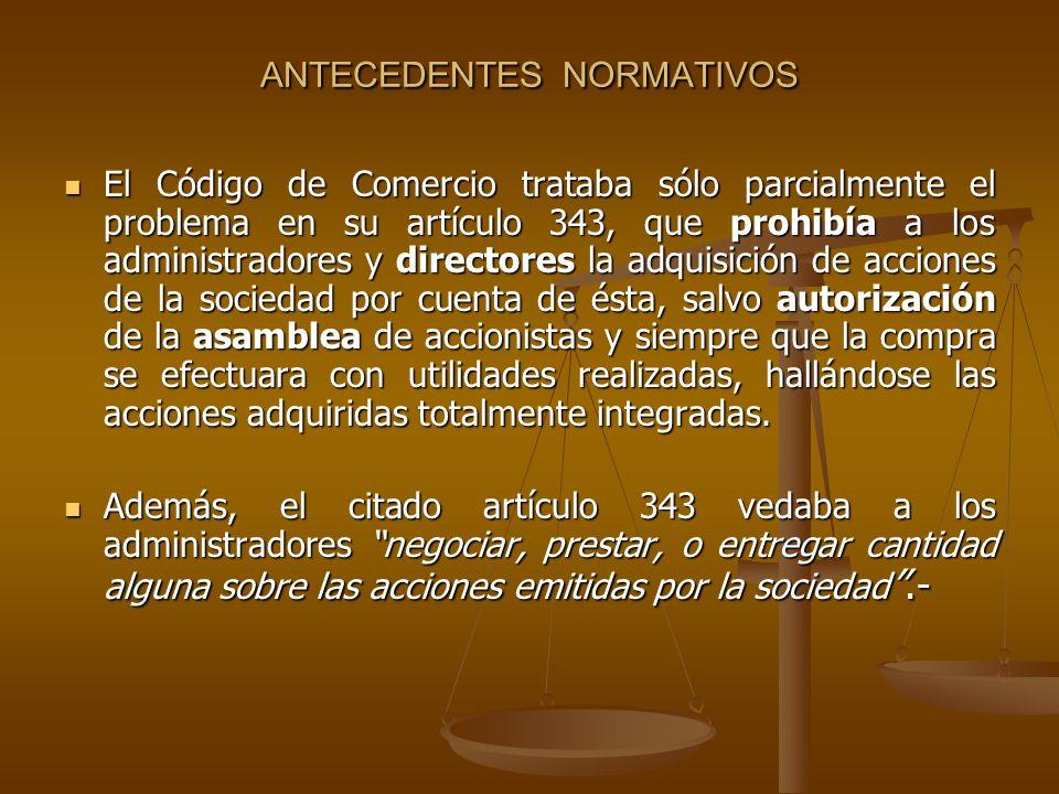 ANTECEDENTES NORMATIVOS El Código de Comercio trataba sólo parcialmente el problema en su artículo 343, que prohibía a los administradores y directore
