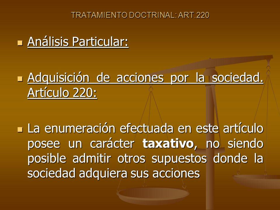 TRATAMIENTO DOCTRINAL: ART.220 Análisis Particular: Análisis Particular: Adquisición de acciones por la sociedad. Artículo 220: Adquisición de accione