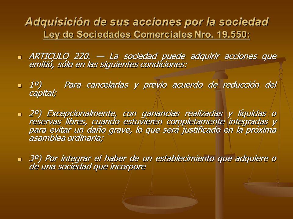 Adquisición de sus acciones por la sociedad Ley de Sociedades Comerciales Nro. 19.550: ARTICULO 220. La sociedad puede adquirir acciones que emitió, s