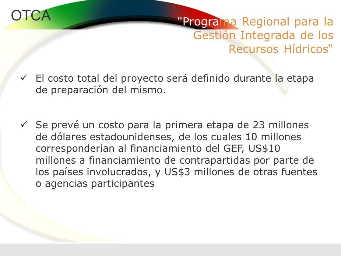 OTCA El costo total del proyecto será definido durante la etapa de preparación del mismo. Se prevé un costo para la primera etapa de 23 millones de dó