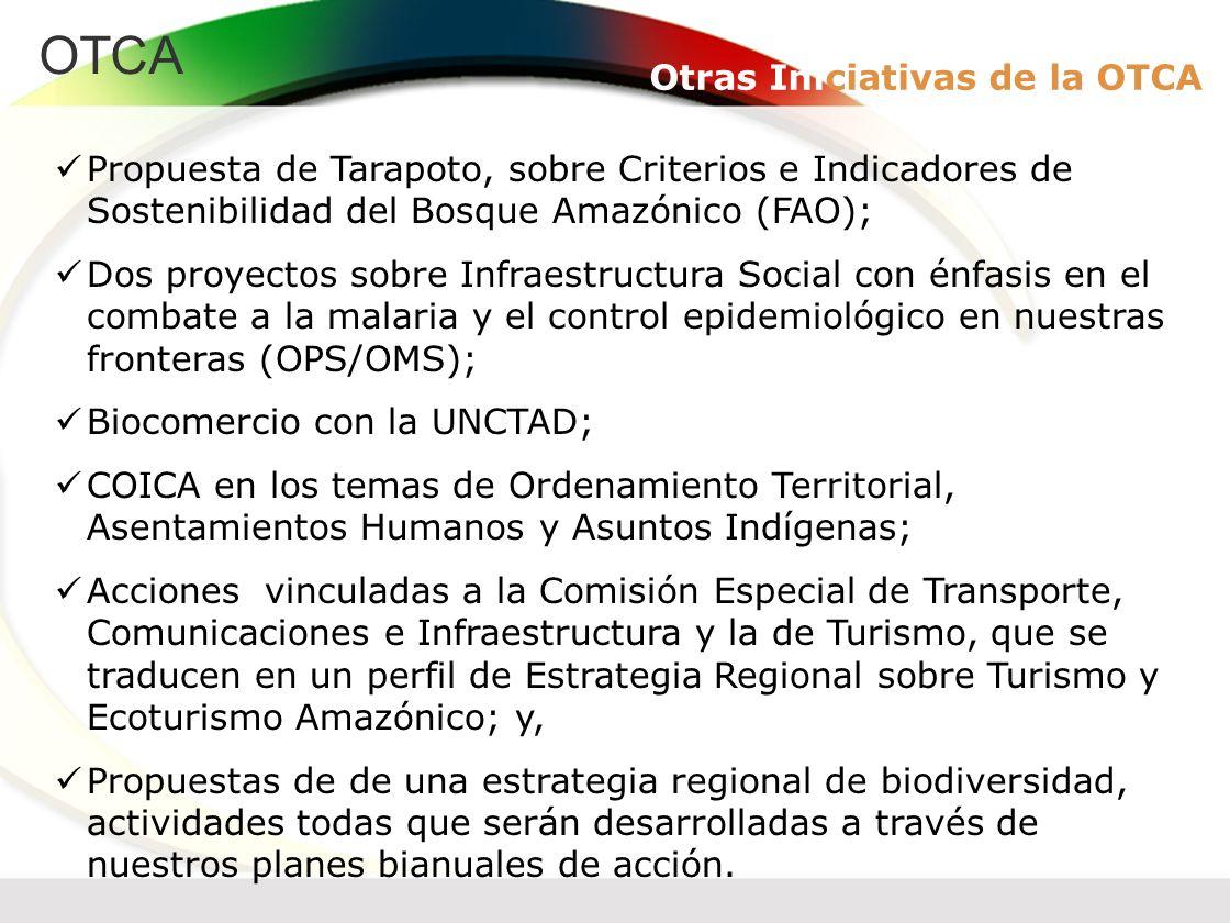 OTCA Otras Iniciativas de la OTCA Propuesta de Tarapoto, sobre Criterios e Indicadores de Sostenibilidad del Bosque Amazónico (FAO); Dos proyectos sob