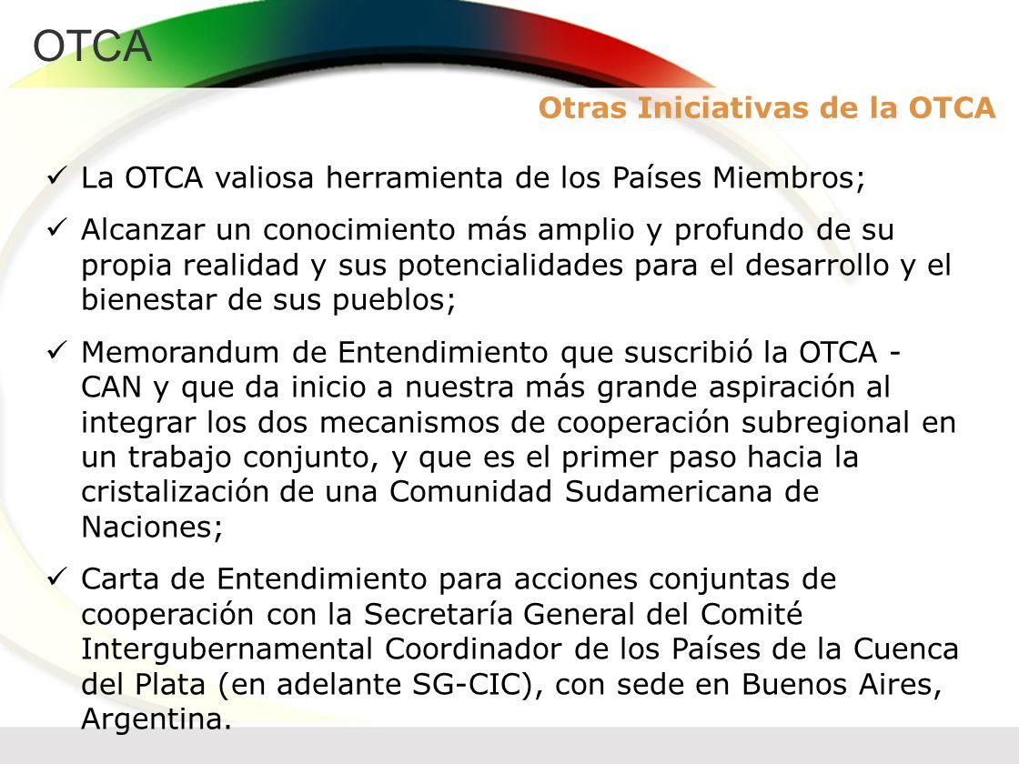 OTCA La OTCA valiosa herramienta de los Países Miembros; Alcanzar un conocimiento más amplio y profundo de su propia realidad y sus potencialidades pa