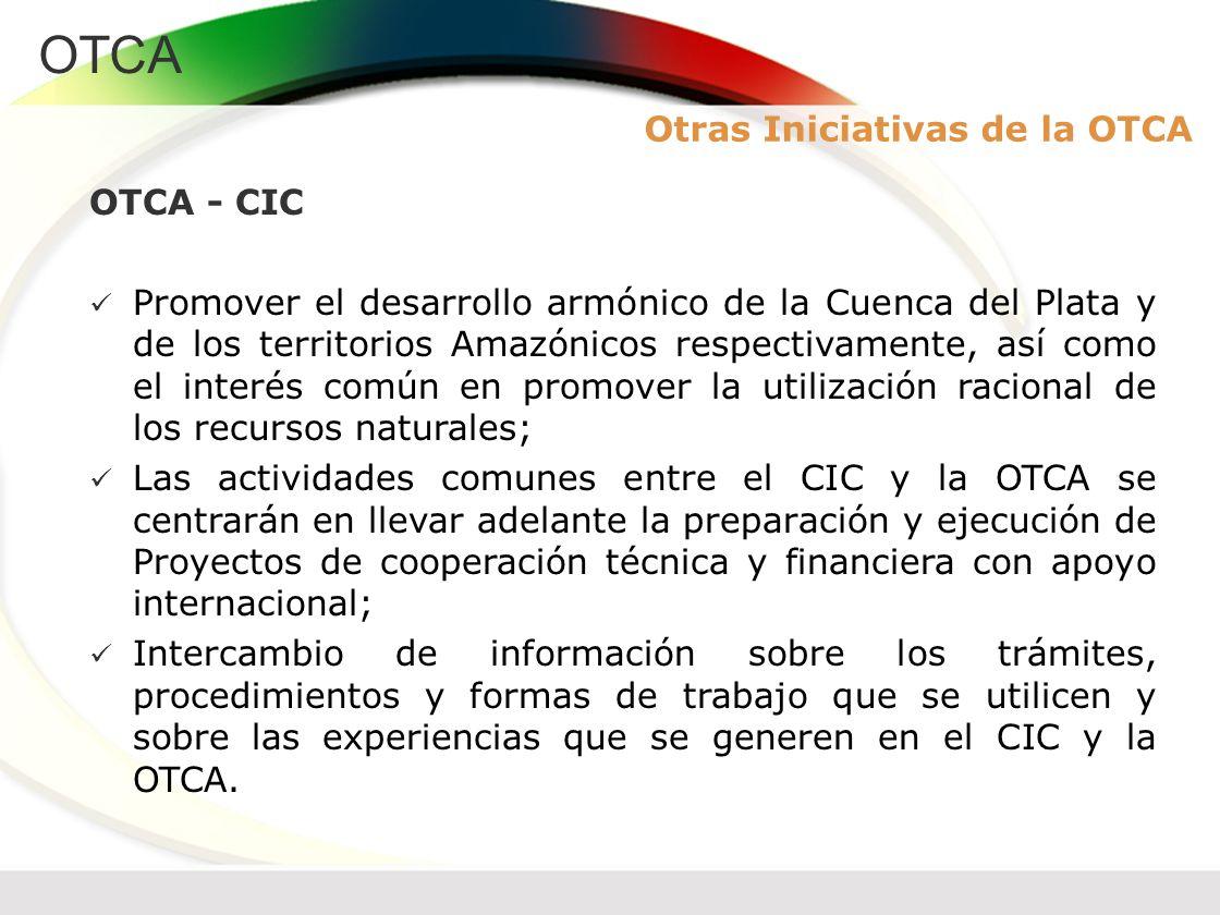 OTCA OTCA - CIC Promover el desarrollo armónico de la Cuenca del Plata y de los territorios Amazónicos respectivamente, así como el interés común en p
