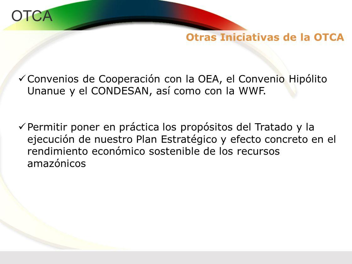 OTCA Convenios de Cooperación con la OEA, el Convenio Hipólito Unanue y el CONDESAN, así como con la WWF. Permitir poner en práctica los propósitos de