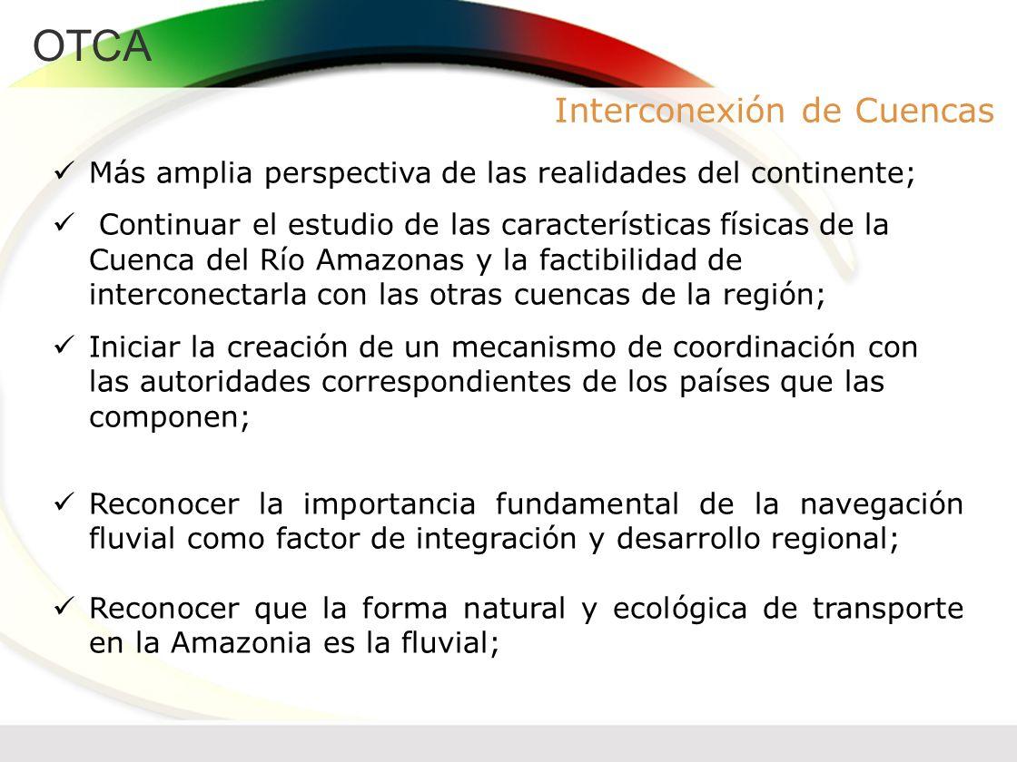 OTCA Interconexión de Cuencas Más amplia perspectiva de las realidades del continente; Continuar el estudio de las características físicas de la Cuenc