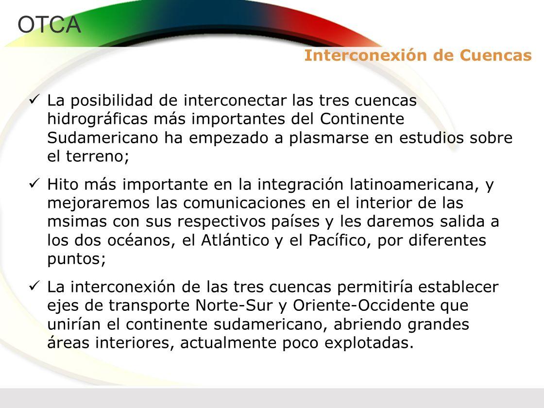 OTCA La posibilidad de interconectar las tres cuencas hidrográficas más importantes del Continente Sudamericano ha empezado a plasmarse en estudios so