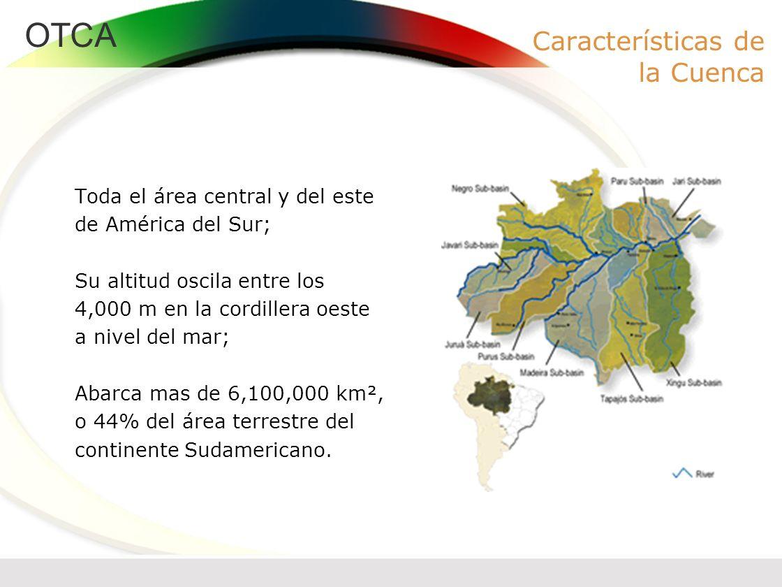 OTCA Características de la Cuenca Toda el área central y del este de América del Sur; Su altitud oscila entre los 4,000 m en la cordillera oeste a niv