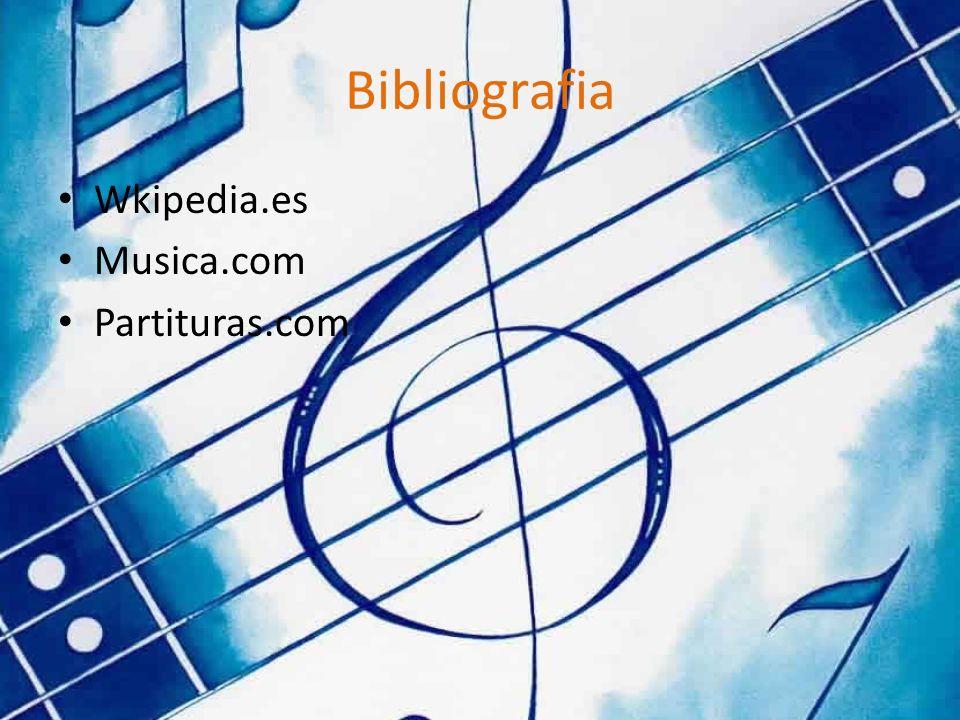Bibliografia Wkipedia.es Musica.com Partituras.com