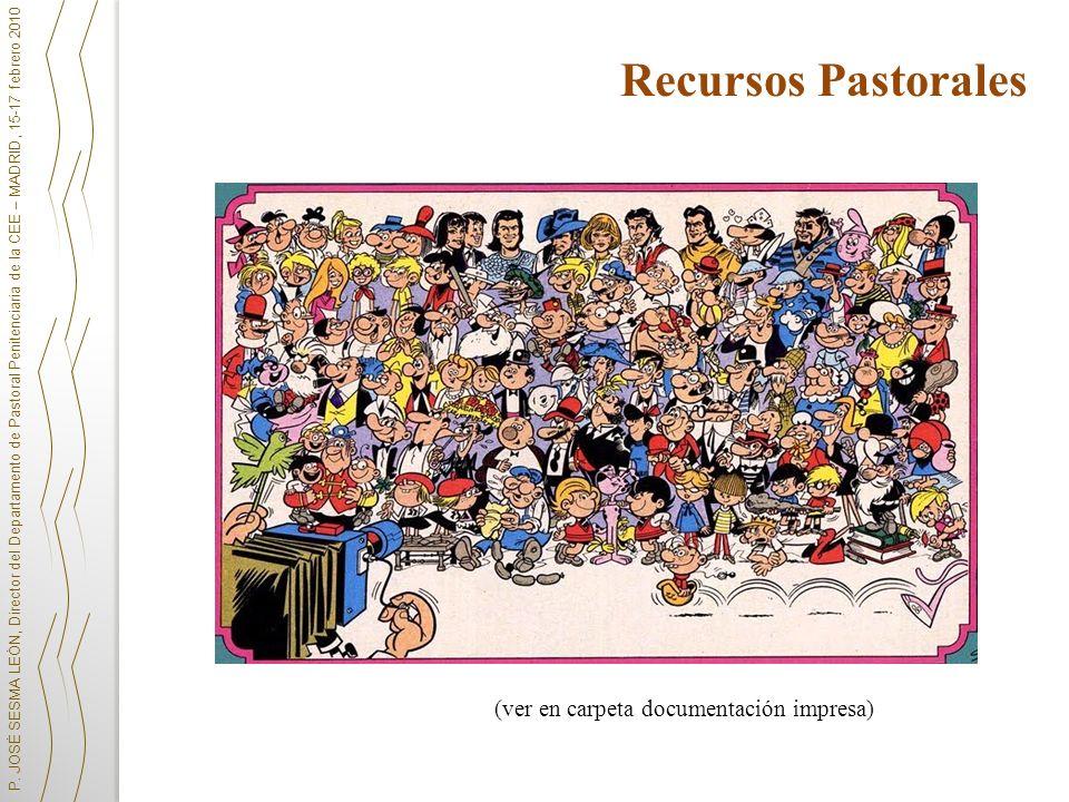 P. JOSÉ SESMA LEÓN, Director del Departamento de Pastoral Penitenciaria de la CEE – MADRID, 15-17 febrero 2010 Recursos Pastorales (ver en carpeta doc