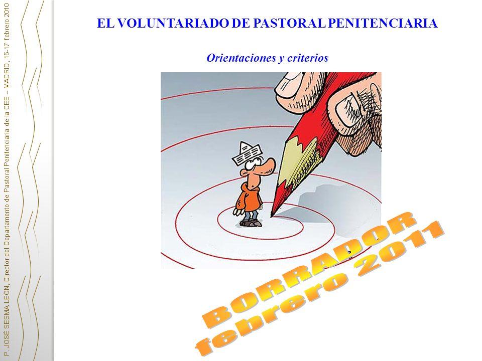 EL VOLUNTARIADO DE PASTORAL PENITENCIARIA Orientaciones y criterios P. JOSÉ SESMA LEÓN, Director del Departamento de Pastoral Penitenciaria de la CEE