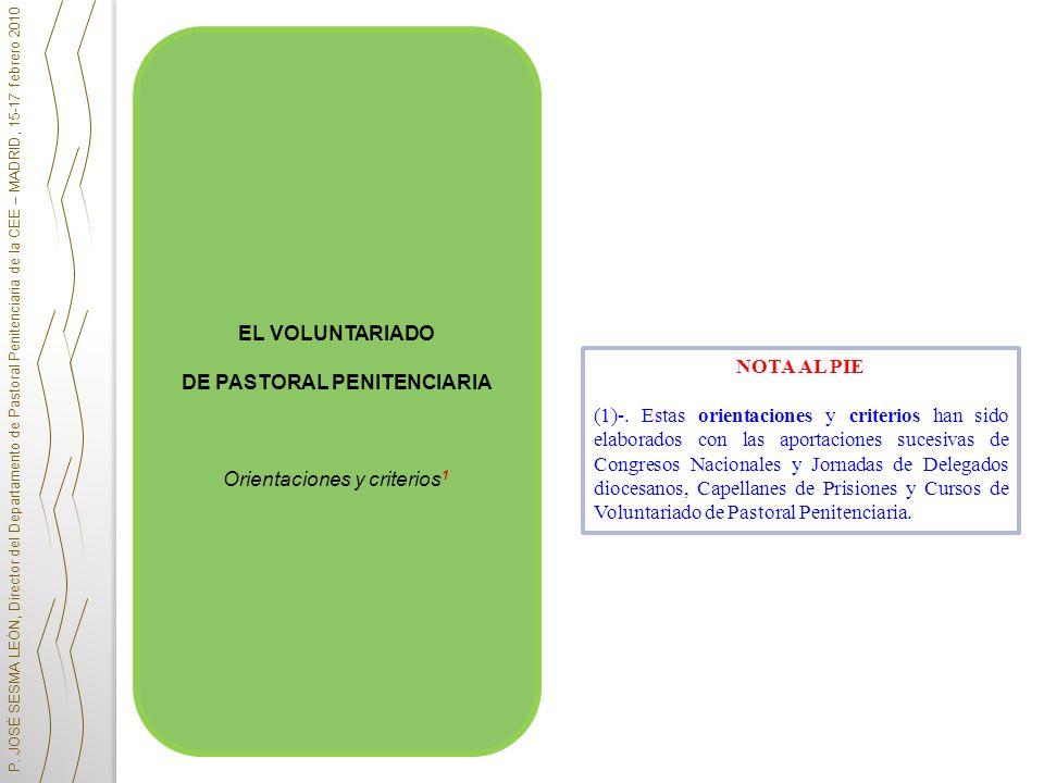 EL VOLUNTARIADO DE PASTORAL PENITENCIARIA Orientaciones y criterios 1 NOTA AL PIE (1)-. Estas orientaciones y criterios han sido elaborados con las ap
