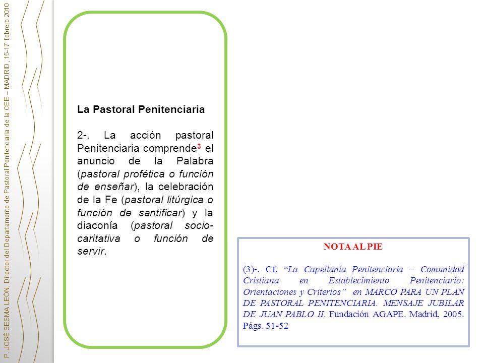 La Pastoral Penitenciaria 2-. La acción pastoral Penitenciaria comprende 3 el anuncio de la Palabra (pastoral profética o función de enseñar), la cele