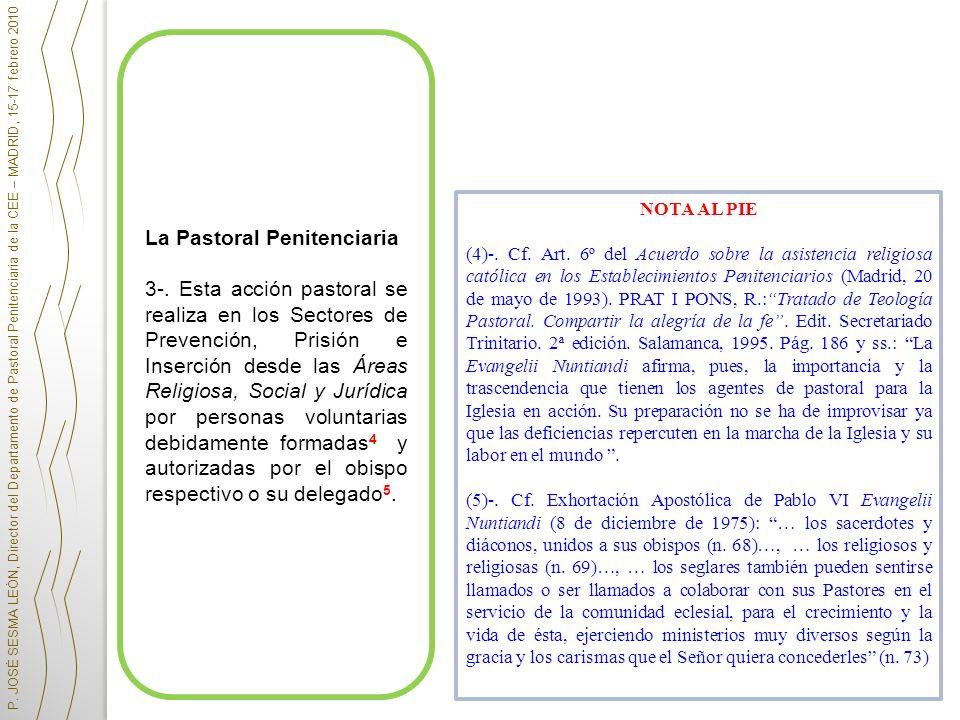 La Pastoral Penitenciaria 3-. Esta acción pastoral se realiza en los Sectores de Prevención, Prisión e Inserción desde las Áreas Religiosa, Social y J