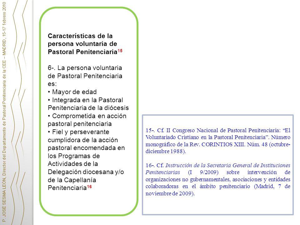 Características de la persona voluntaria de Pastoral Penitenciaria 15 6-. La persona voluntaria de Pastoral Penitenciaria es: Mayor de edad Integrada