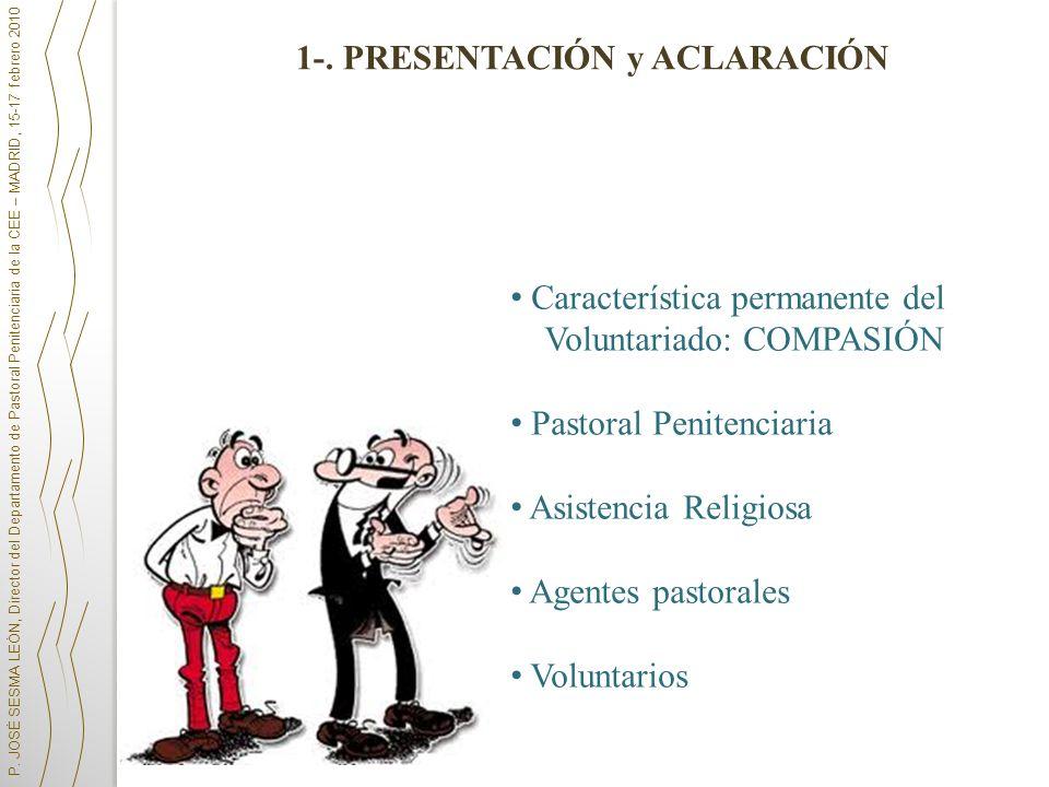 P. JOSÉ SESMA LEÓN, Director del Departamento de Pastoral Penitenciaria de la CEE – MADRID, 15-17 febrero 2010 1-. PRESENTACIÓN y ACLARACIÓN Caracterí