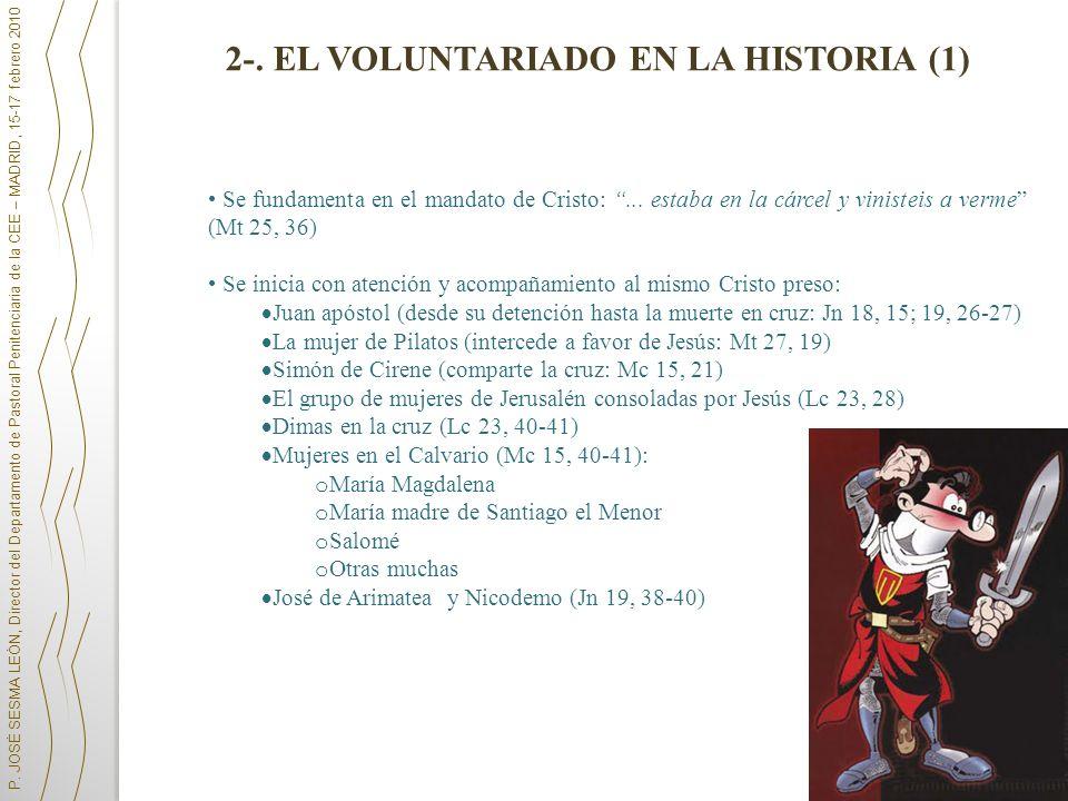 P. JOSÉ SESMA LEÓN, Director del Departamento de Pastoral Penitenciaria de la CEE – MADRID, 15-17 febrero 2010 2-. EL VOLUNTARIADO EN LA HISTORIA (1)