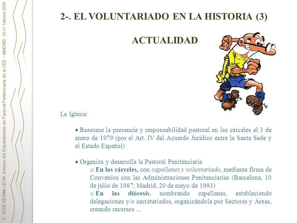 P. JOSÉ SESMA LEÓN, Director del Departamento de Pastoral Penitenciaria de la CEE – MADRID, 15-17 febrero 2010 2-. EL VOLUNTARIADO EN LA HISTORIA (3)