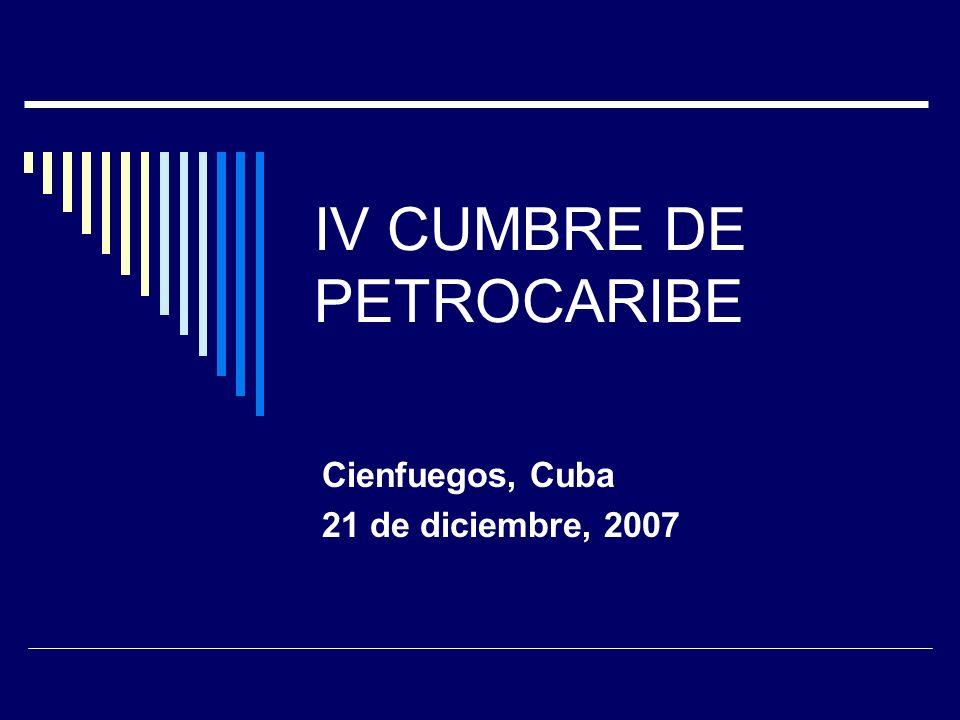 IV CUMBRE DE PETROCARIBE Cienfuegos, Cuba 21 de diciembre, 2007