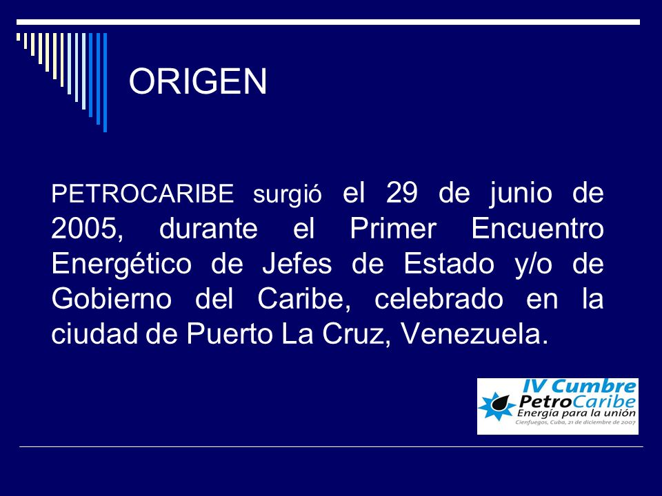 ORIGEN PETROCARIBE surgió el 29 de junio de 2005, durante el Primer Encuentro Energético de Jefes de Estado y/o de Gobierno del Caribe, celebrado en l